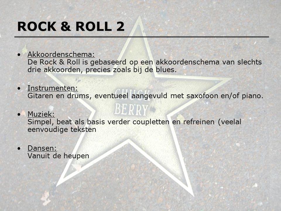 ROCK & ROLL 2 Akkoordenschema: De Rock & Roll is gebaseerd op een akkoordenschema van slechts drie akkoorden, precies zoals bij de blues.