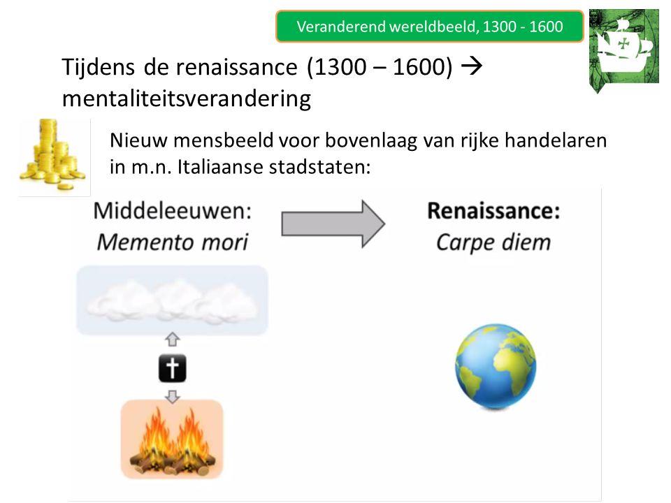 Tijdens de renaissance (1300 – 1600)  mentaliteitsverandering