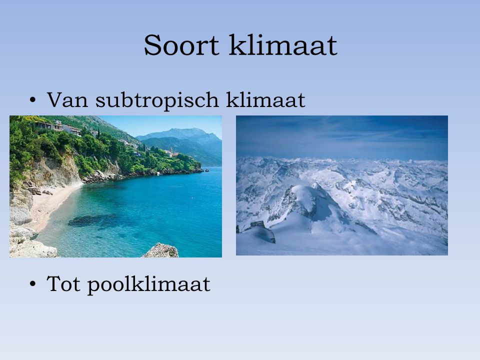 Soort klimaat Van subtropisch klimaat Tot poolklimaat