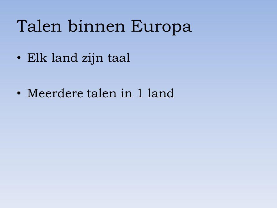 Talen binnen Europa Elk land zijn taal Meerdere talen in 1 land