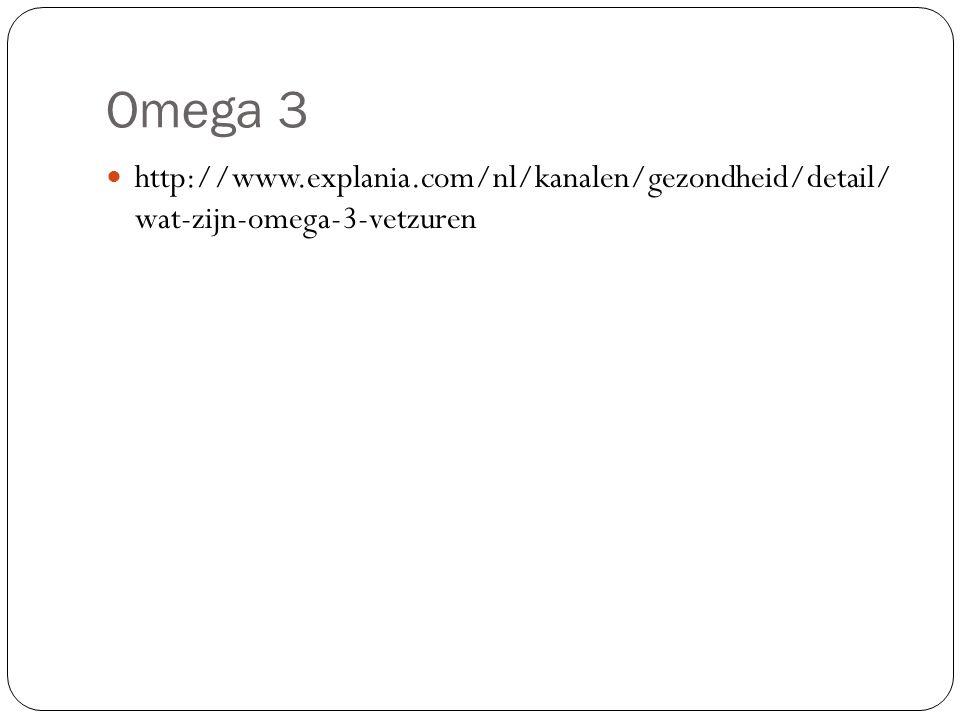Omega 3 http://www.explania.com/nl/kanalen/gezondheid/detail/ wat-zijn-omega-3-vetzuren