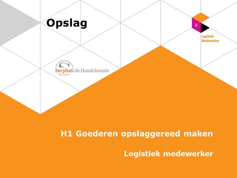 Opslag H1 Goederen opslaggereed maken Logistiek medewerker