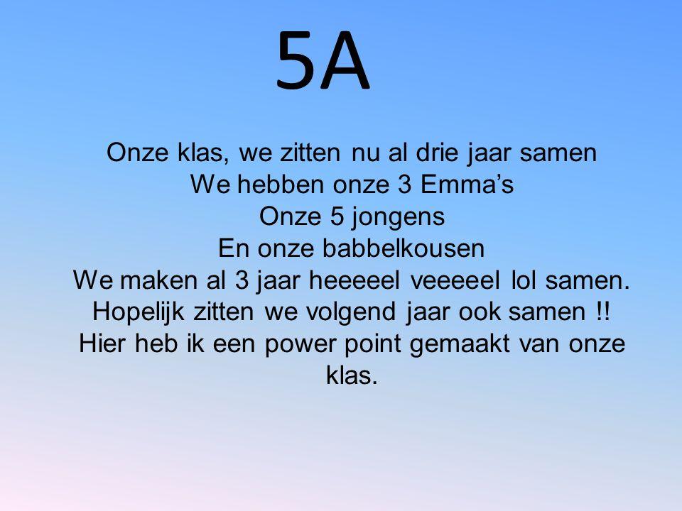 5A Onze klas, we zitten nu al drie jaar samen We hebben onze 3 Emma's