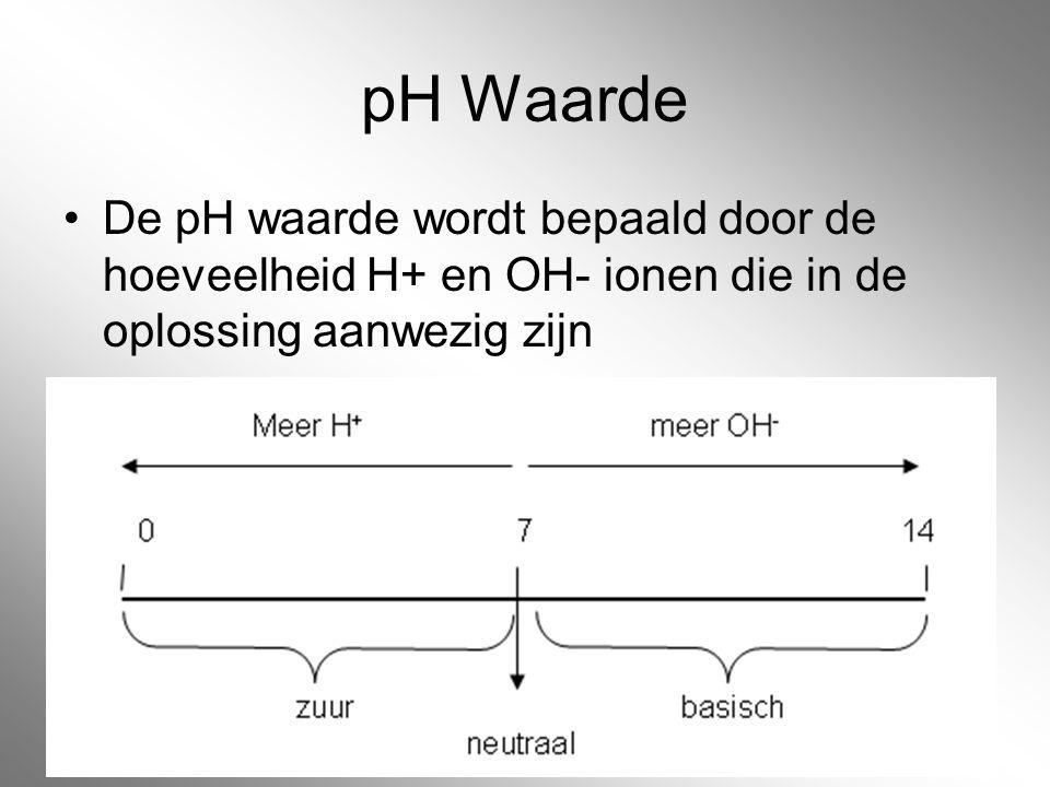 pH Waarde De pH waarde wordt bepaald door de hoeveelheid H+ en OH- ionen die in de oplossing aanwezig zijn.