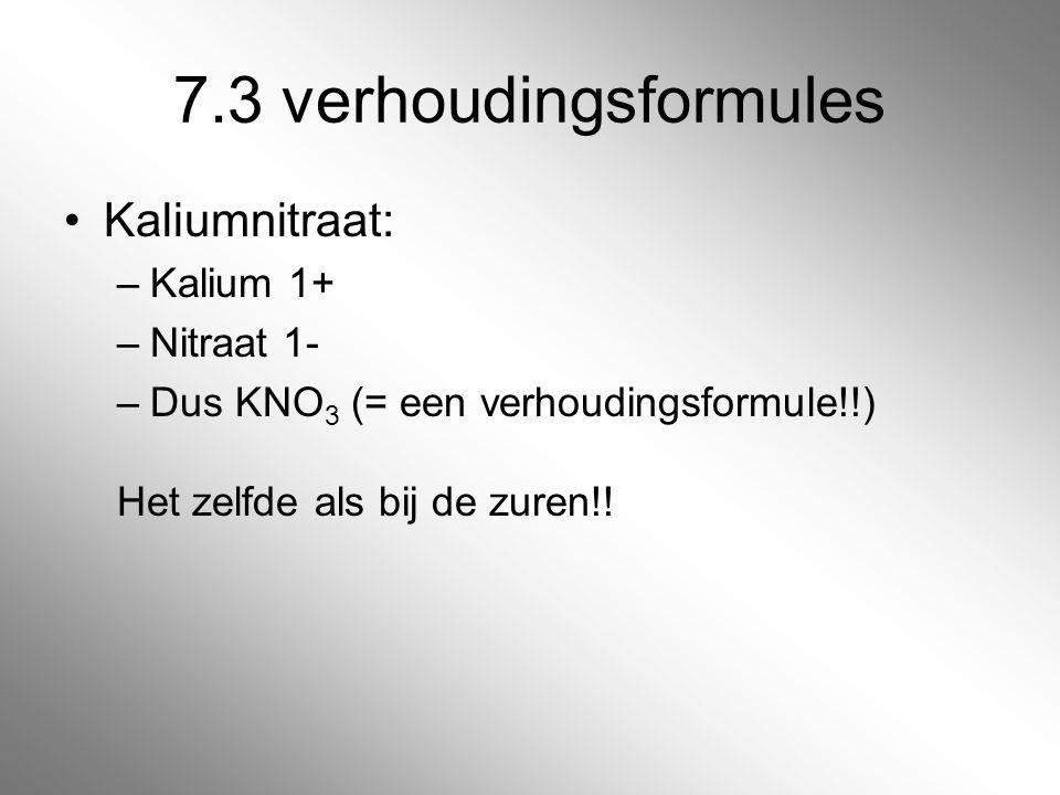 7.3 verhoudingsformules Kaliumnitraat: Kalium 1+ Nitraat 1-