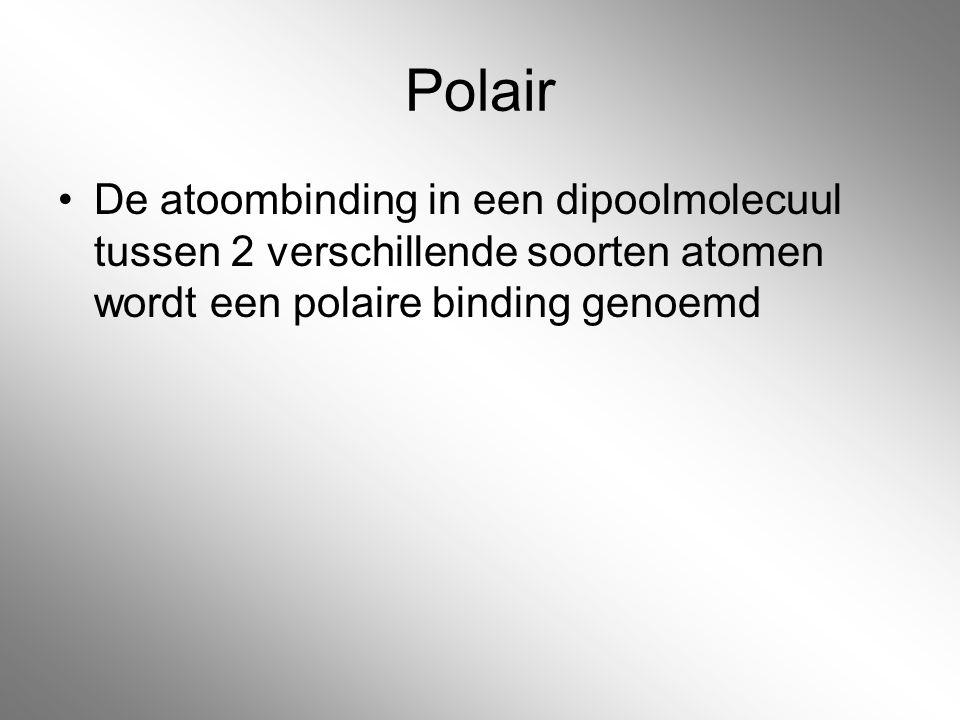 Polair De atoombinding in een dipoolmolecuul tussen 2 verschillende soorten atomen wordt een polaire binding genoemd.