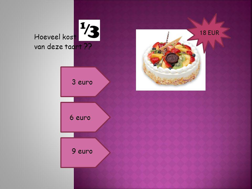 18 EUR Hoeveel kost van deze taart 3 euro 6 euro 9 euro