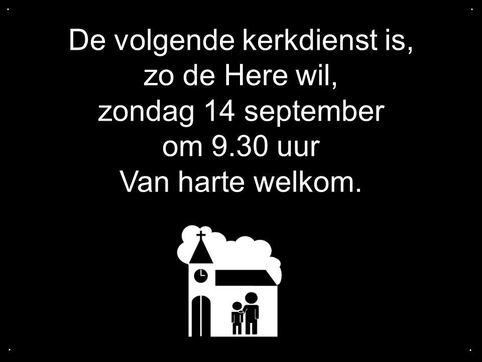 De volgende kerkdienst is, zo de Here wil, zondag 14 september