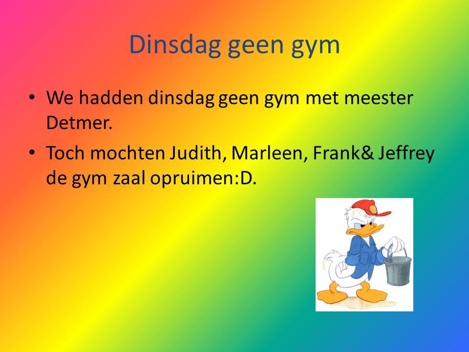 Dinsdag geen gym We hadden dinsdag geen gym met meester Detmer.