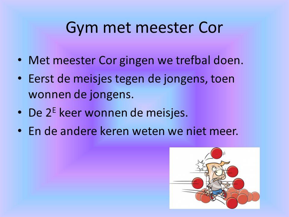 Gym met meester Cor Met meester Cor gingen we trefbal doen.