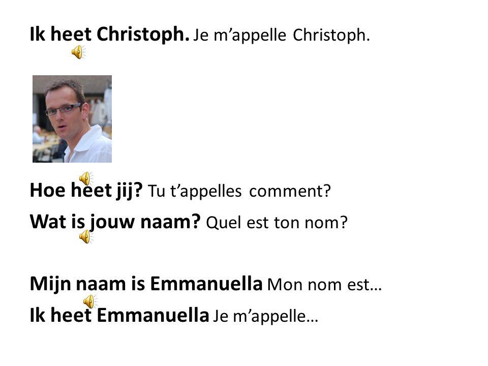 Ik heet Christoph. Je m'appelle Christoph. Hoe heet jij