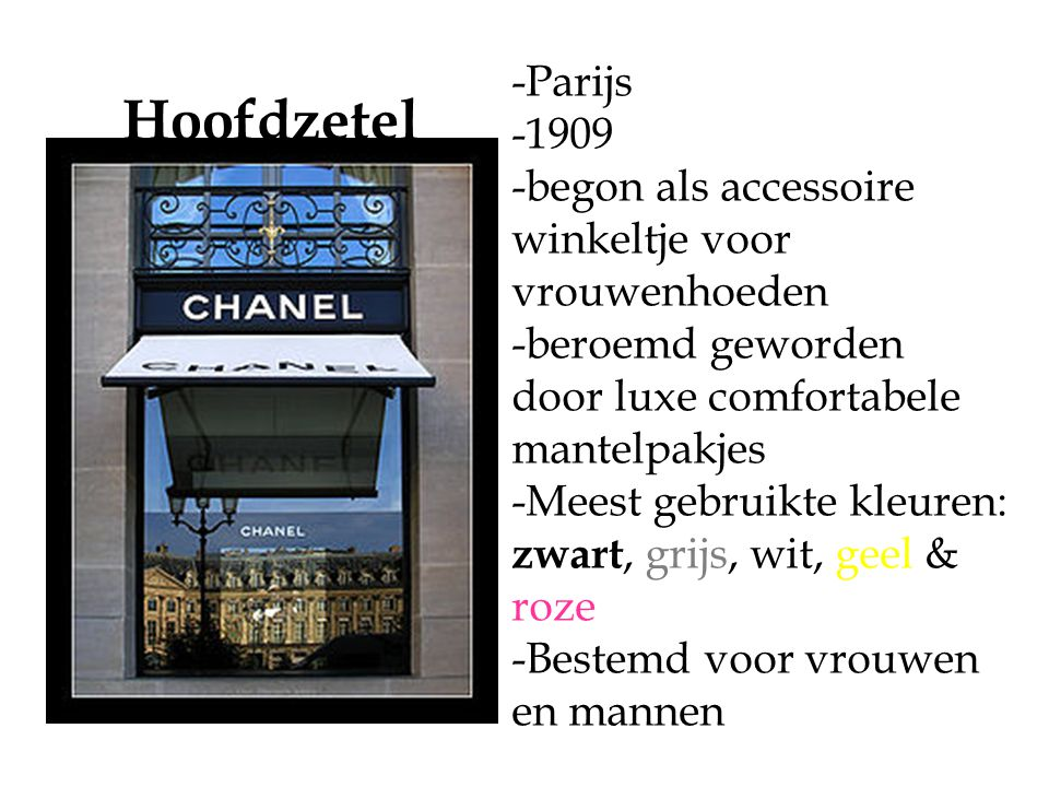 -Parijs -1909 -begon als accessoire winkeltje voor vrouwenhoeden -beroemd geworden door luxe comfortabele mantelpakjes -Meest gebruikte kleuren: zwart, grijs, wit, geel & roze -Bestemd voor vrouwen en mannen