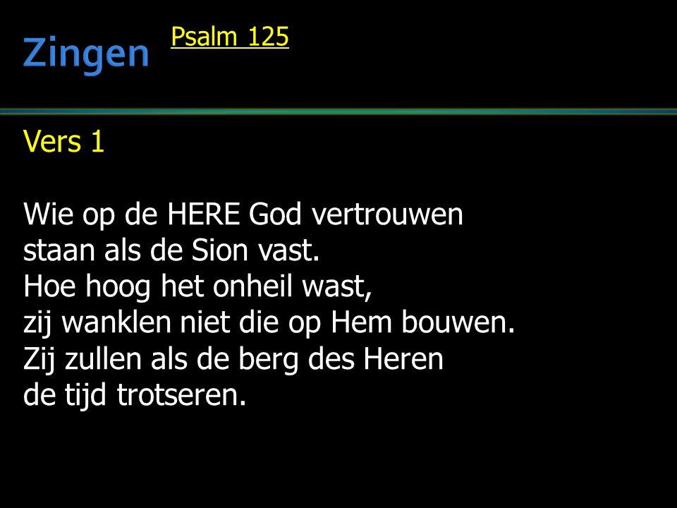 Zingen Vers 1 Wie op de HERE God vertrouwen staan als de Sion vast.