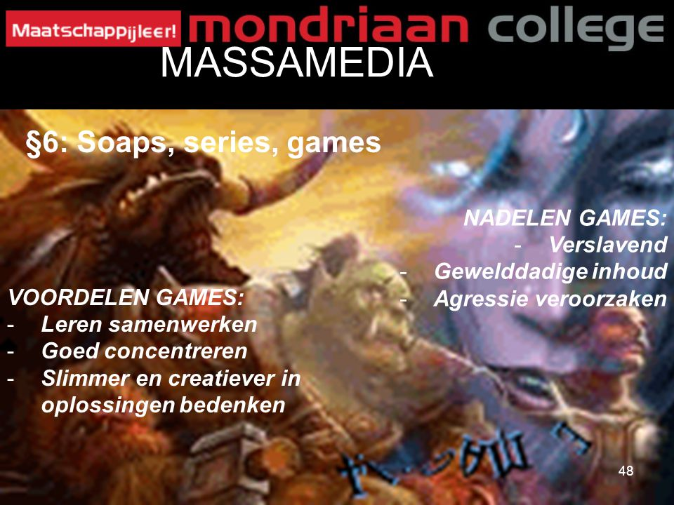 MASSAMEDIA §6: Soaps, series, games NADELEN GAMES: Verslavend