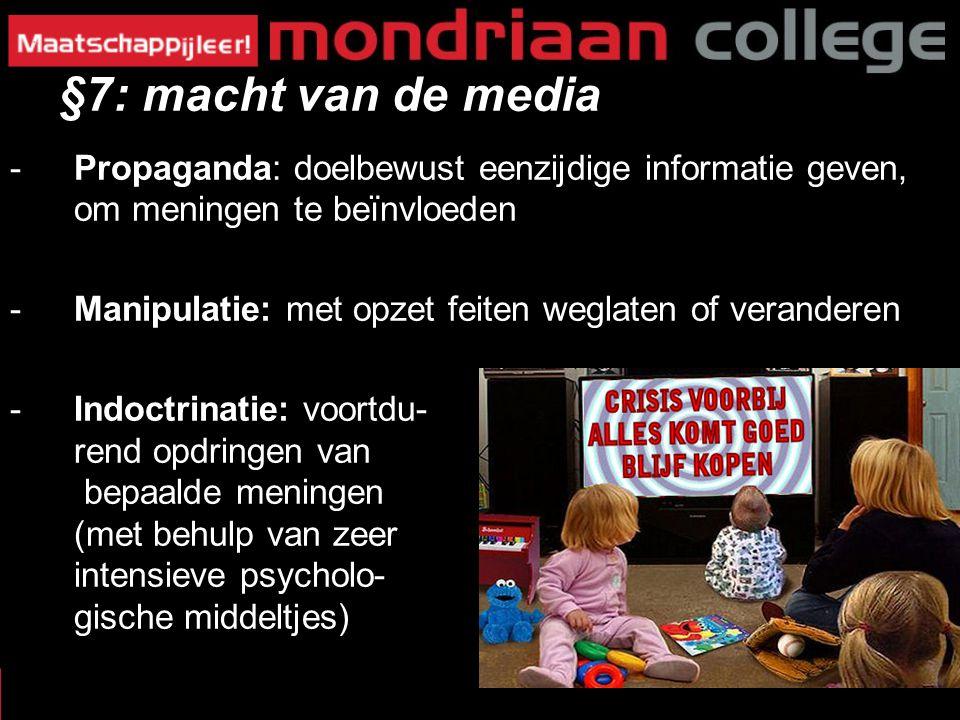 §7: macht van de media Propaganda: doelbewust eenzijdige informatie geven, om meningen te beïnvloeden.