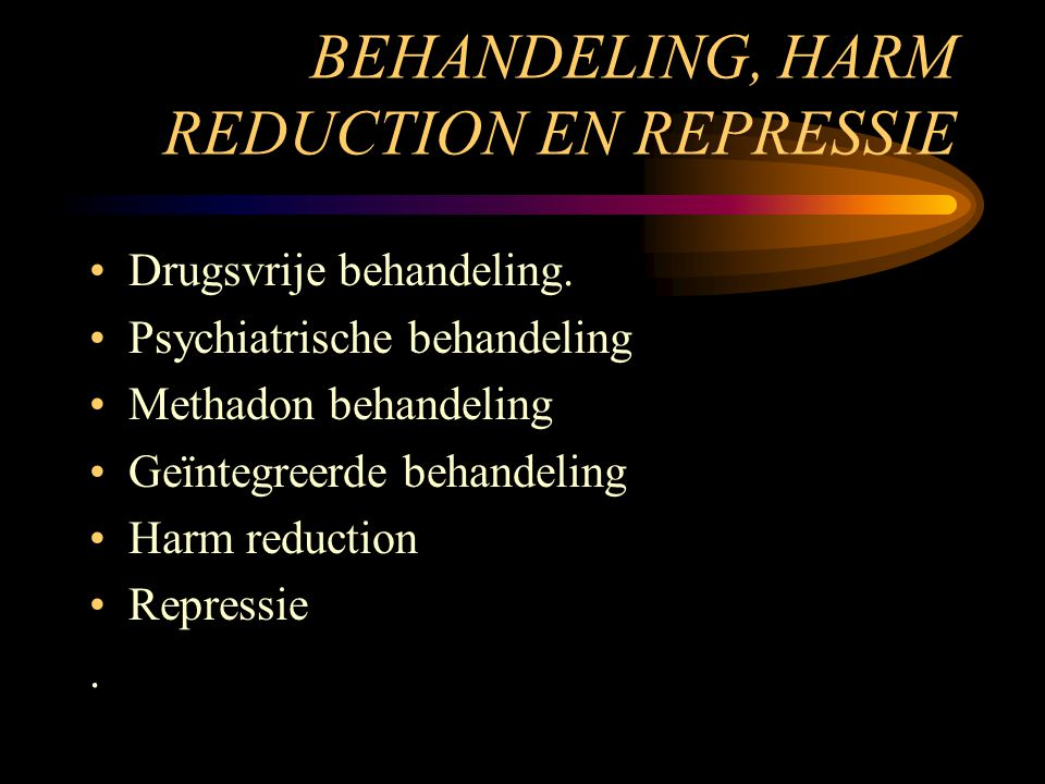 BEHANDELING, HARM REDUCTION EN REPRESSIE