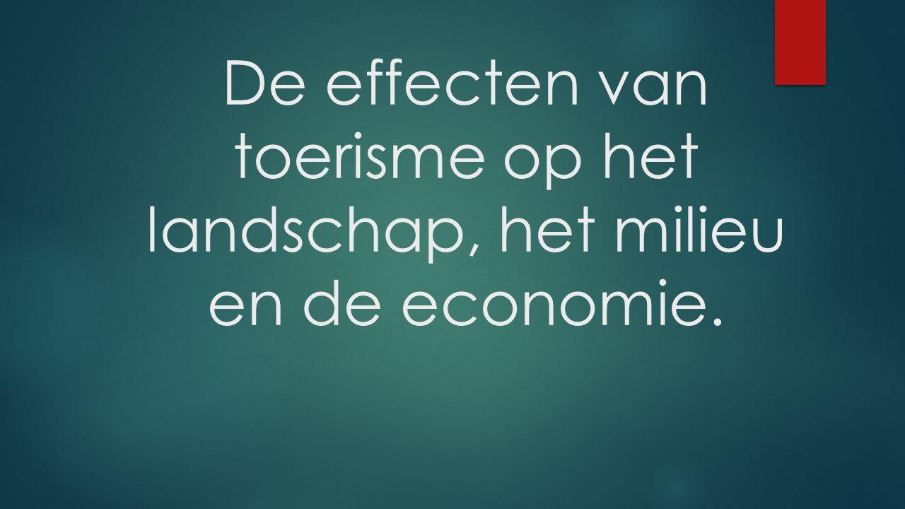 De effecten van toerisme op het landschap, het milieu en de economie.