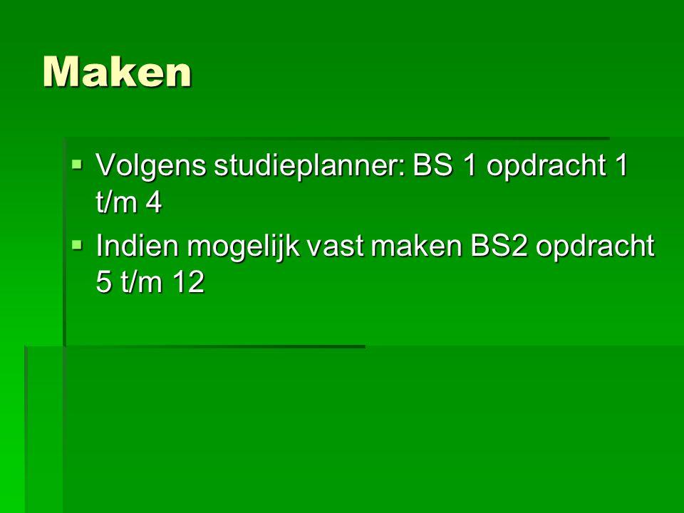 Maken Volgens studieplanner: BS 1 opdracht 1 t/m 4