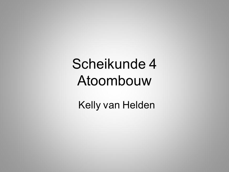 Scheikunde 4 Atoombouw Kelly van Helden