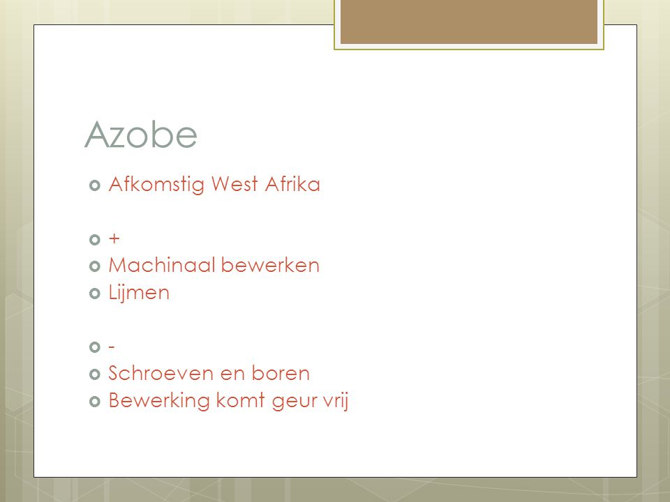 Azobe Afkomstig West Afrika + Machinaal bewerken Lijmen -