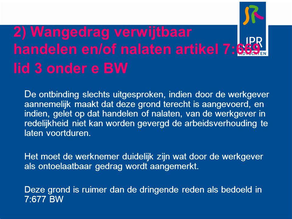 2) Wangedrag verwijtbaar handelen en/of nalaten artikel 7:669 lid 3 onder e BW