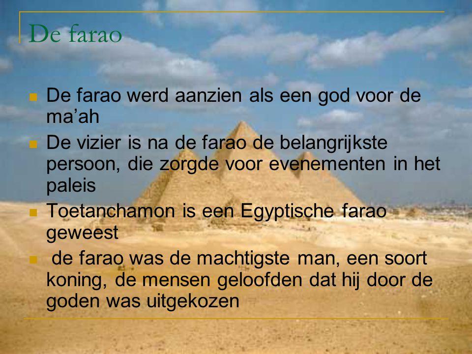 De farao De farao werd aanzien als een god voor de ma'ah