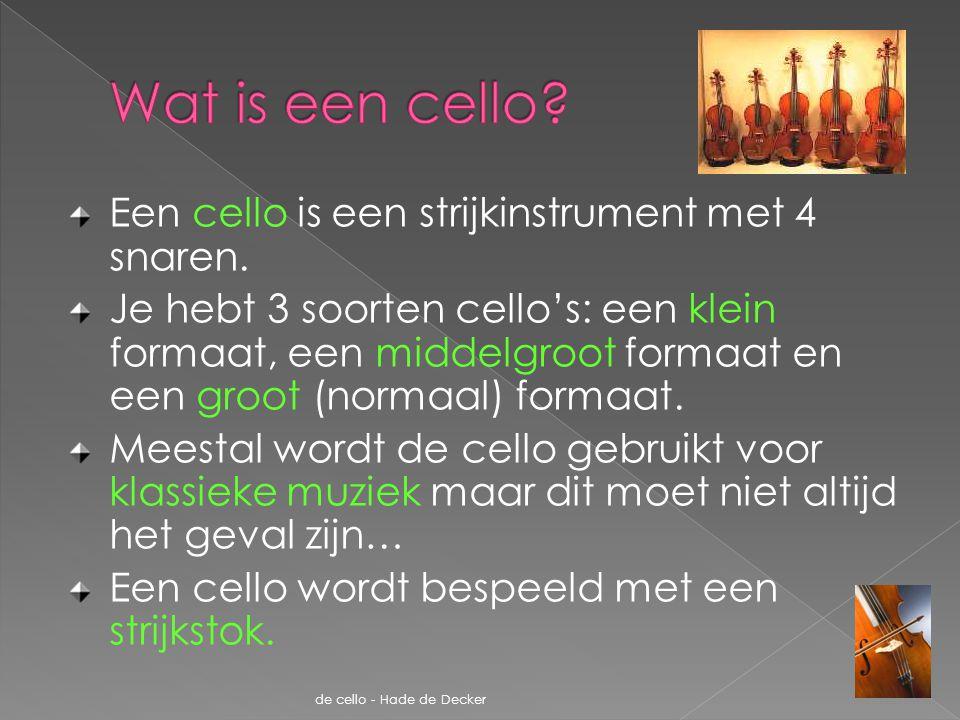 Wat is een cello Een cello is een strijkinstrument met 4 snaren.