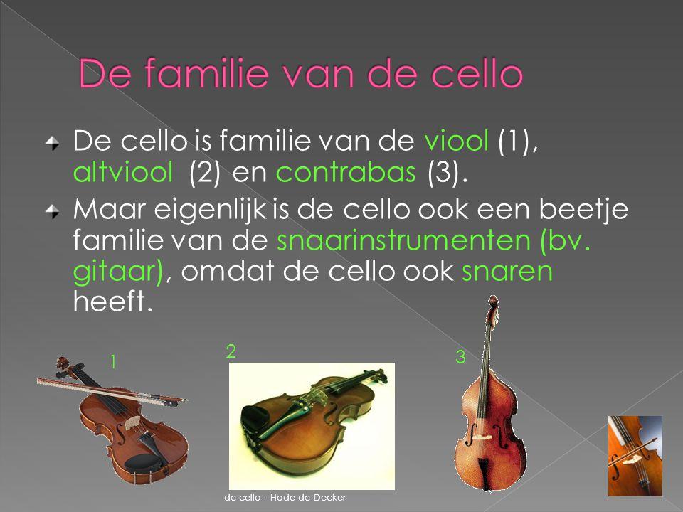 De familie van de cello De cello is familie van de viool (1), altviool (2) en contrabas (3).