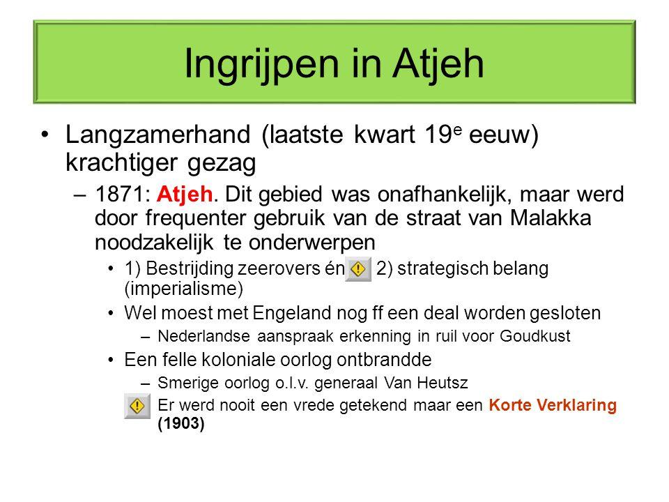 Ingrijpen in Atjeh Langzamerhand (laatste kwart 19e eeuw) krachtiger gezag.