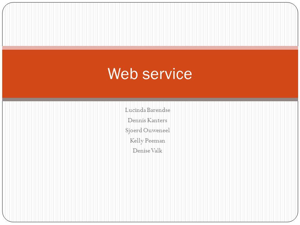 Web service Lucinda Barendse Dennis Kanters Sjoerd Ouweneel