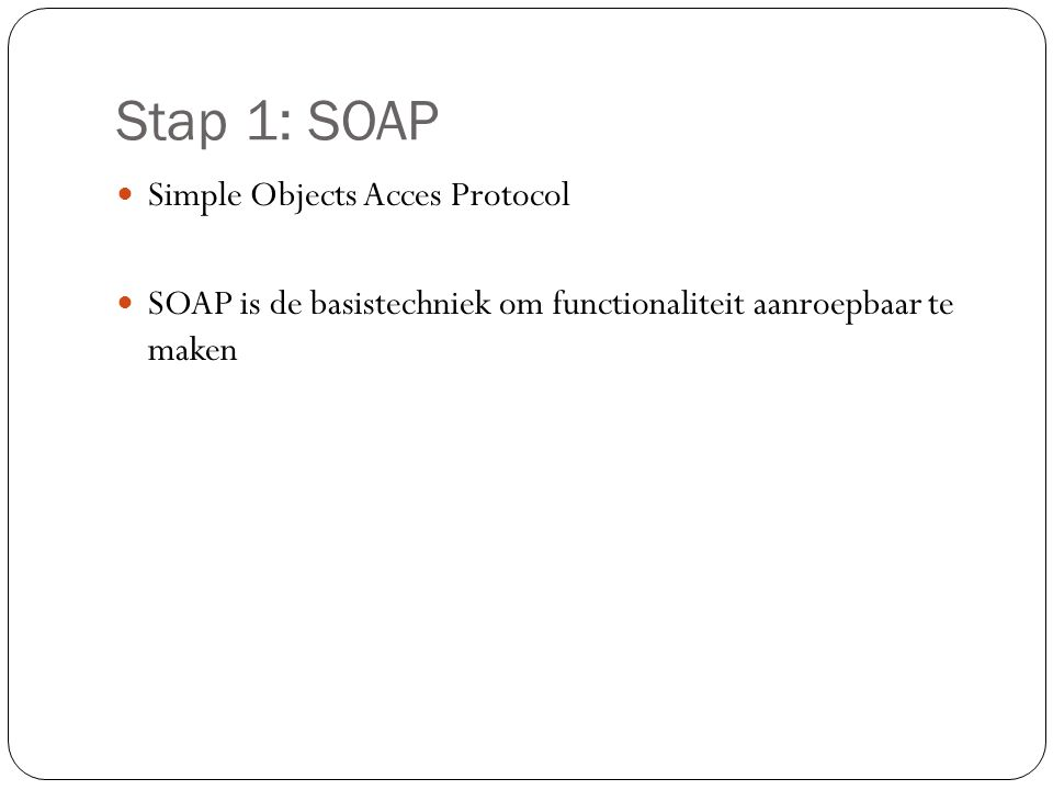 Stap 1: SOAP Simple Objects Acces Protocol