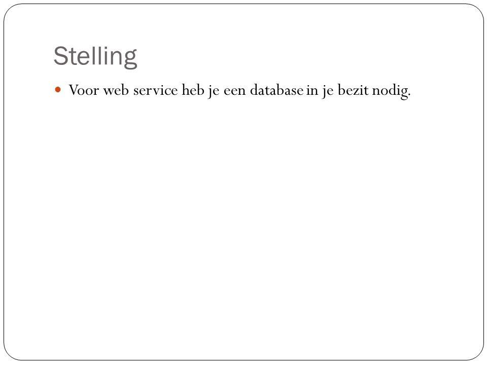 Stelling Voor web service heb je een database in je bezit nodig.