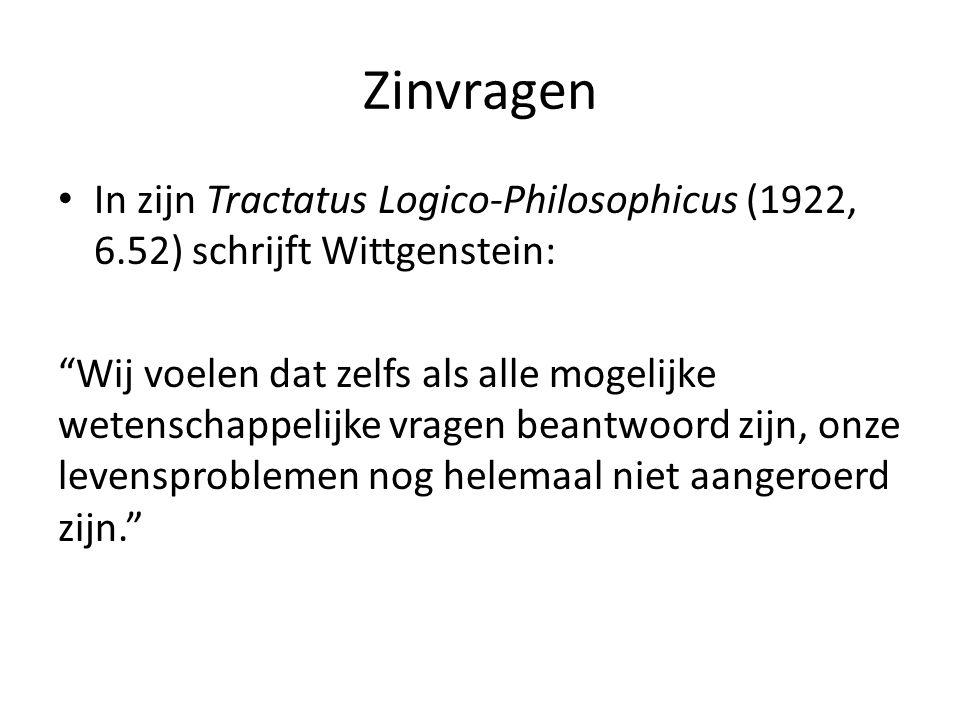 Zinvragen In zijn Tractatus Logico-Philosophicus (1922, 6.52) schrijft Wittgenstein:
