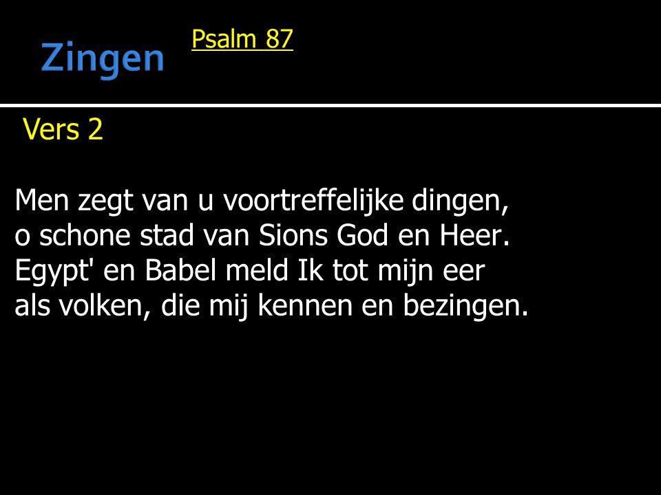 Zingen Vers 2 Men zegt van u voortreffelijke dingen,
