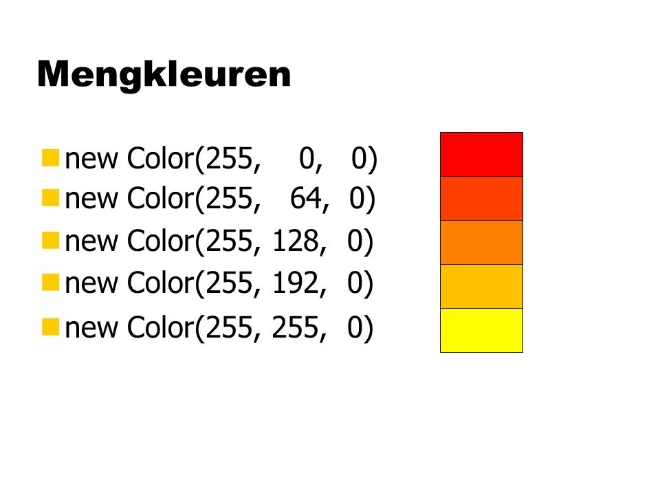 Mengkleuren new Color(255, 0, 0) new Color(255, 64, 0)