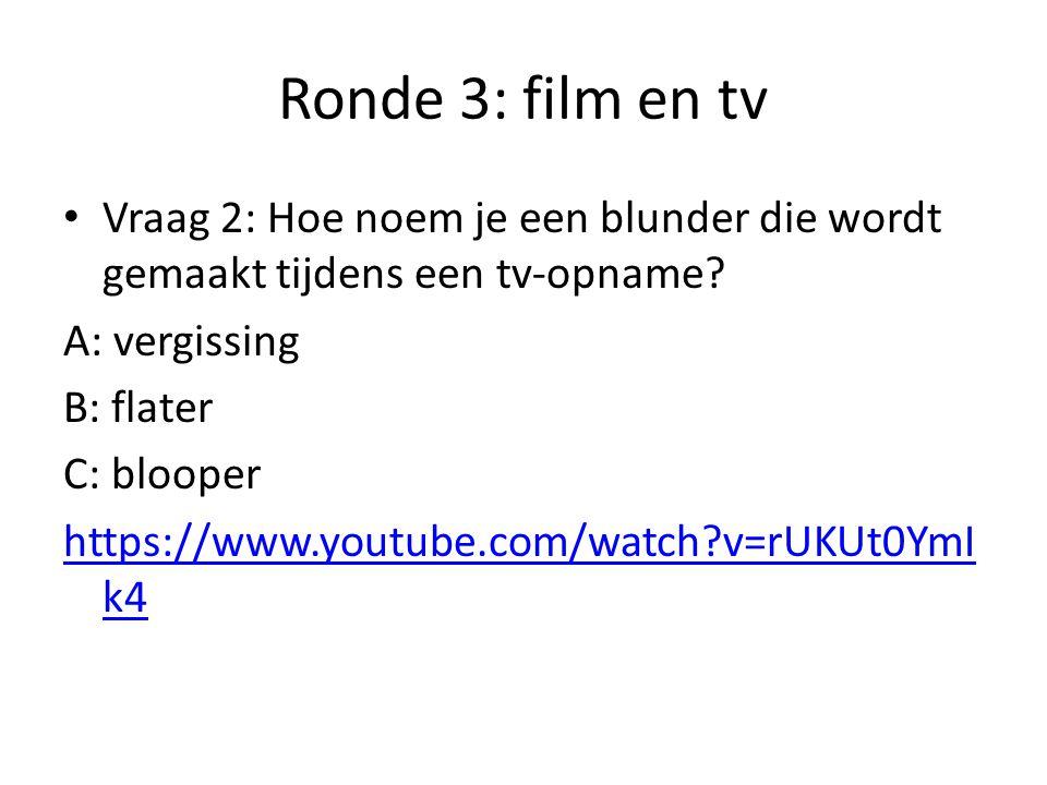 Ronde 3: film en tv Vraag 2: Hoe noem je een blunder die wordt gemaakt tijdens een tv-opname A: vergissing.