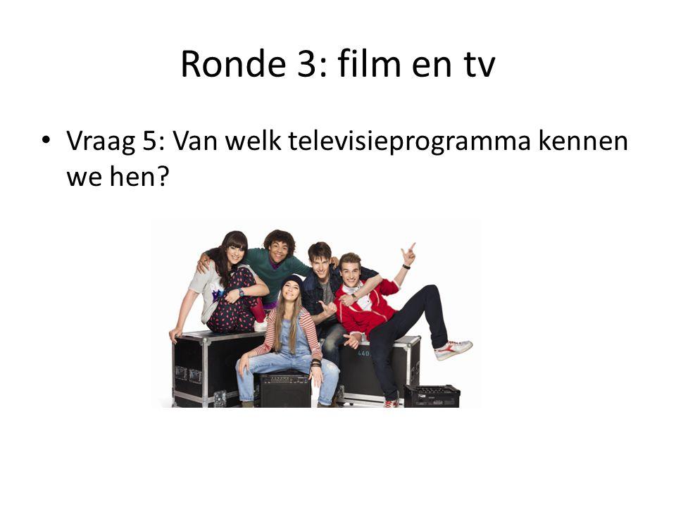 Ronde 3: film en tv Vraag 5: Van welk televisieprogramma kennen we hen
