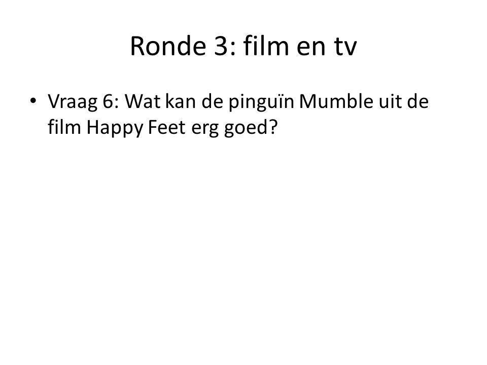 Ronde 3: film en tv Vraag 6: Wat kan de pinguïn Mumble uit de film Happy Feet erg goed