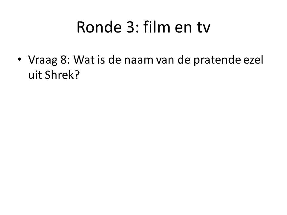 Ronde 3: film en tv Vraag 8: Wat is de naam van de pratende ezel uit Shrek
