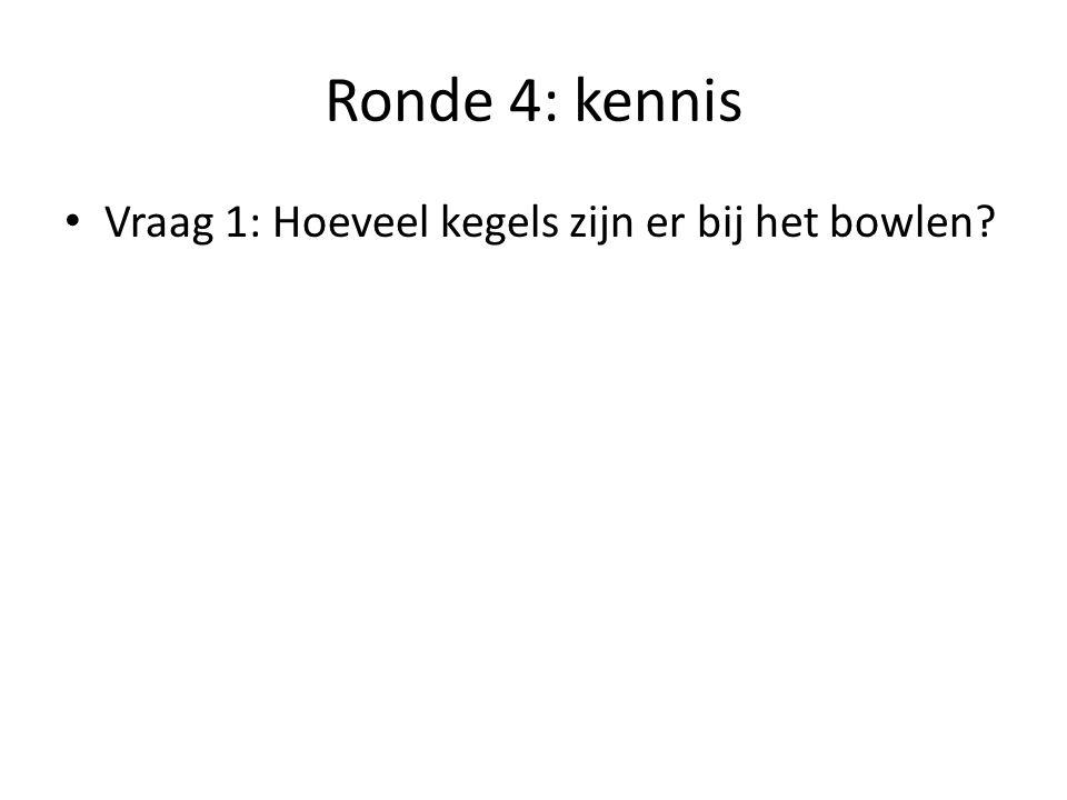 Ronde 4: kennis Vraag 1: Hoeveel kegels zijn er bij het bowlen