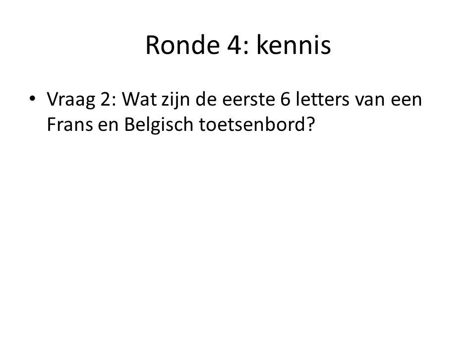 Ronde 4: kennis Vraag 2: Wat zijn de eerste 6 letters van een Frans en Belgisch toetsenbord