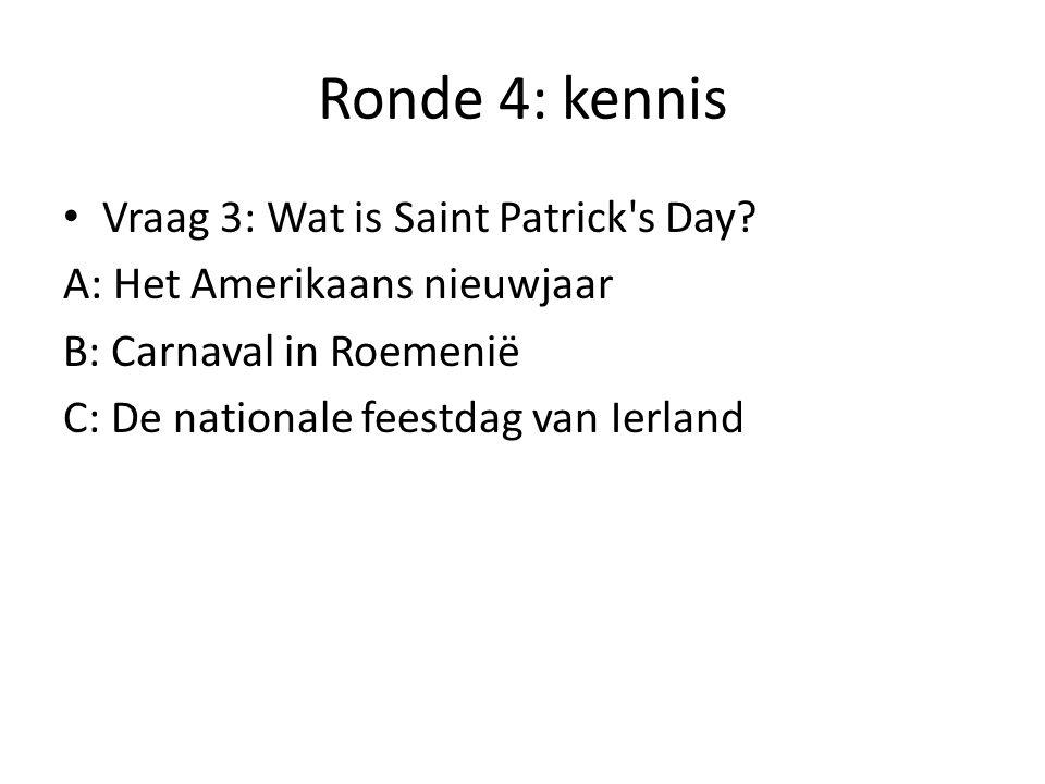 Ronde 4: kennis Vraag 3: Wat is Saint Patrick s Day