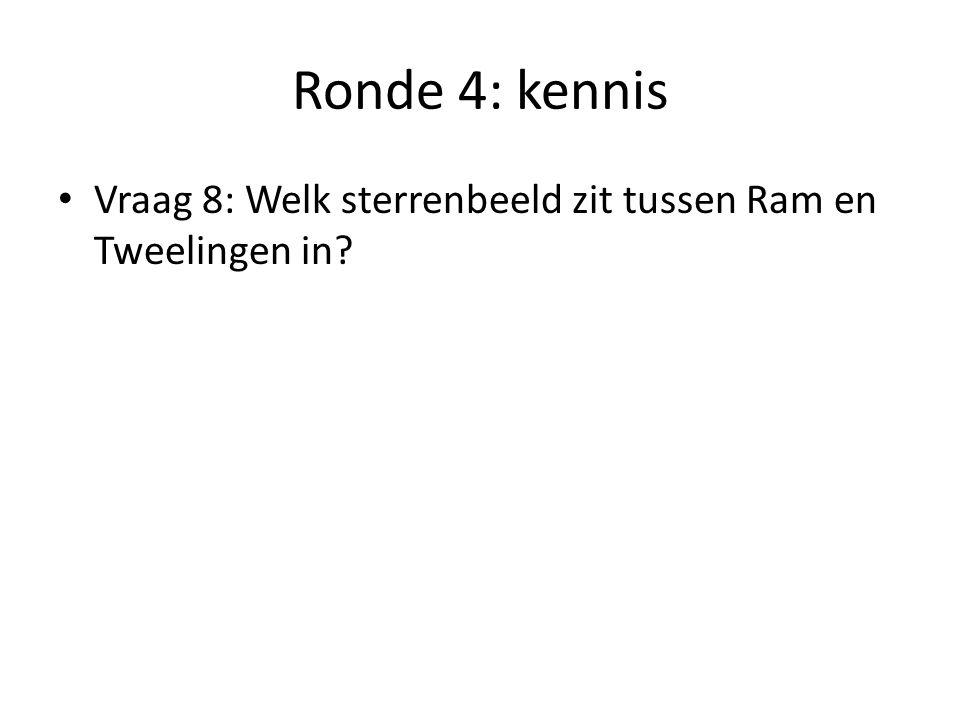 Ronde 4: kennis Vraag 8: Welk sterrenbeeld zit tussen Ram en Tweelingen in