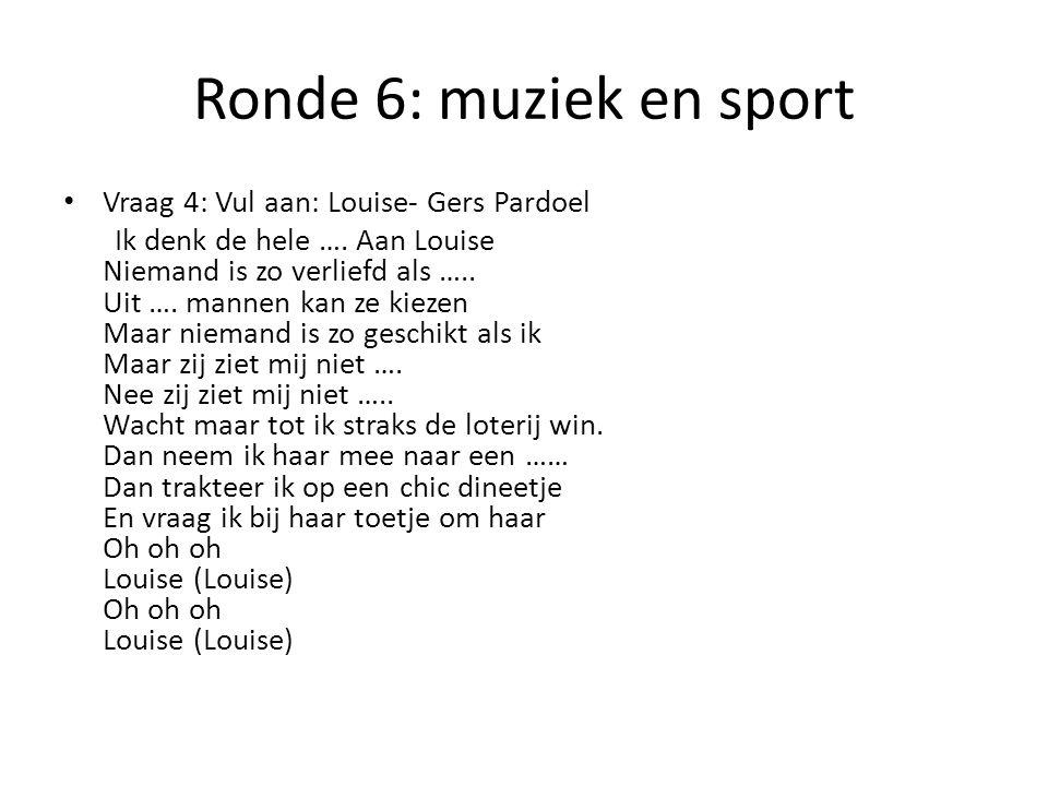 Ronde 6: muziek en sport Vraag 4: Vul aan: Louise- Gers Pardoel
