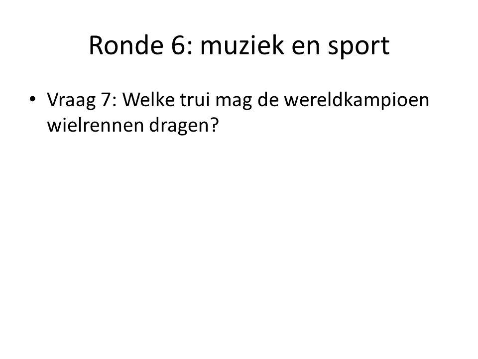 Ronde 6: muziek en sport Vraag 7: Welke trui mag de wereldkampioen wielrennen dragen