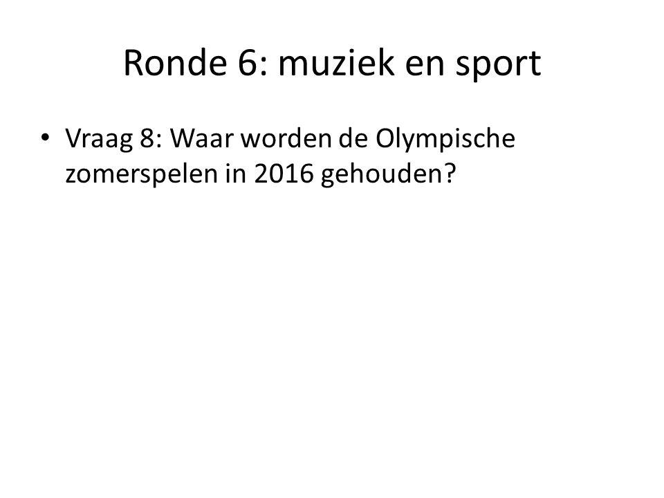 Ronde 6: muziek en sport Vraag 8: Waar worden de Olympische zomerspelen in 2016 gehouden