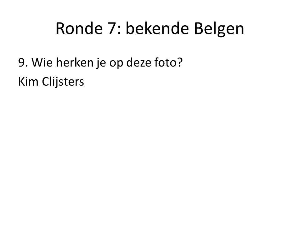 Ronde 7: bekende Belgen 9. Wie herken je op deze foto Kim Clijsters