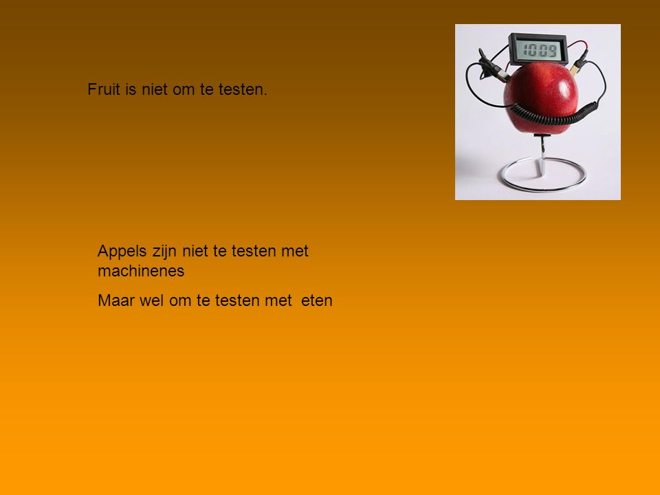 Fruit is niet om te testen.