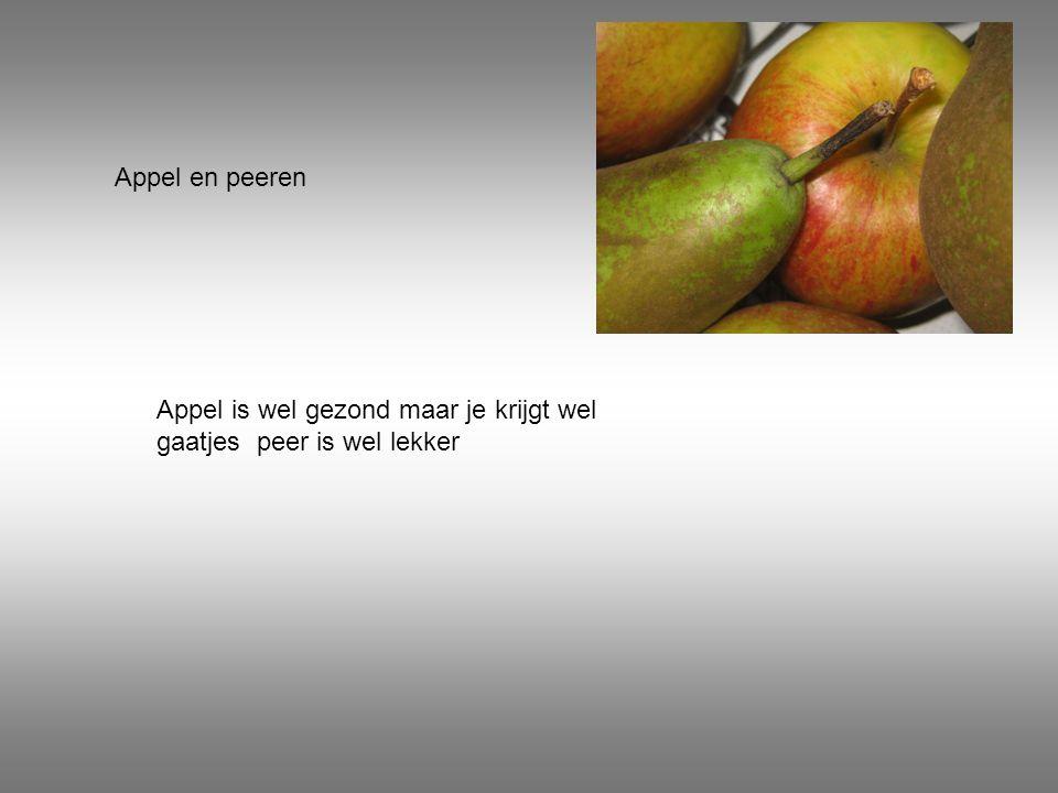 Appel en peeren Appel is wel gezond maar je krijgt wel gaatjes peer is wel lekker