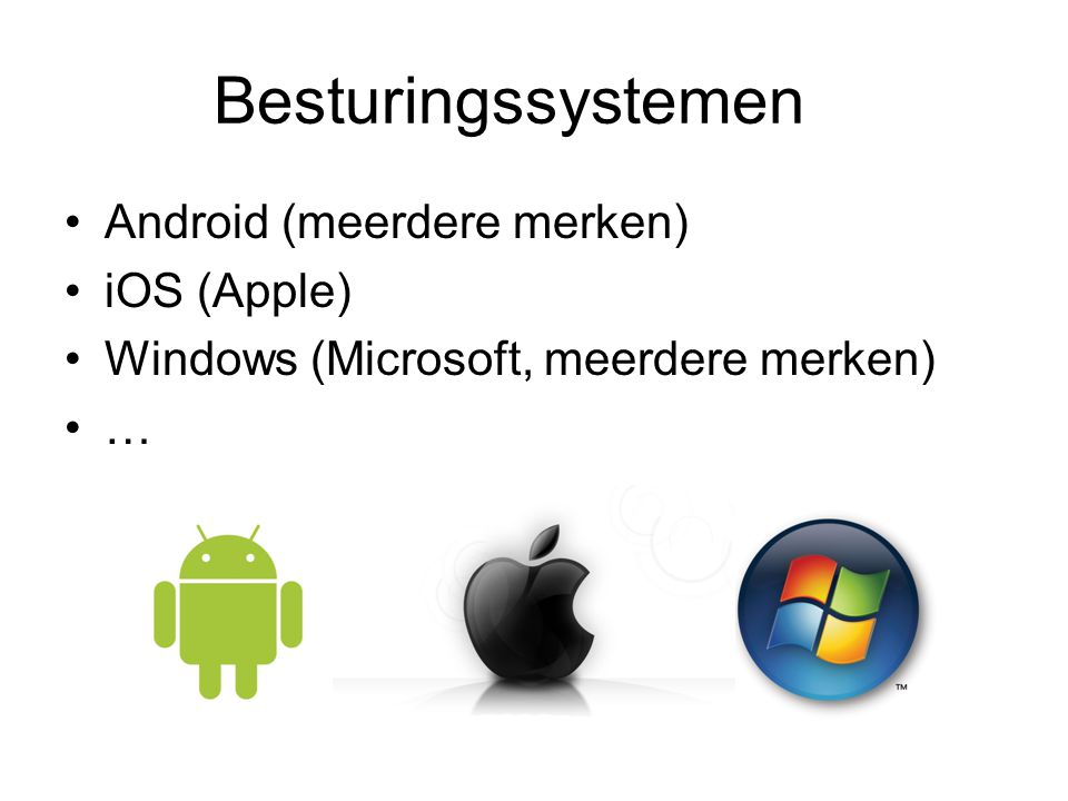 Besturingssystemen Android (meerdere merken) iOS (Apple)